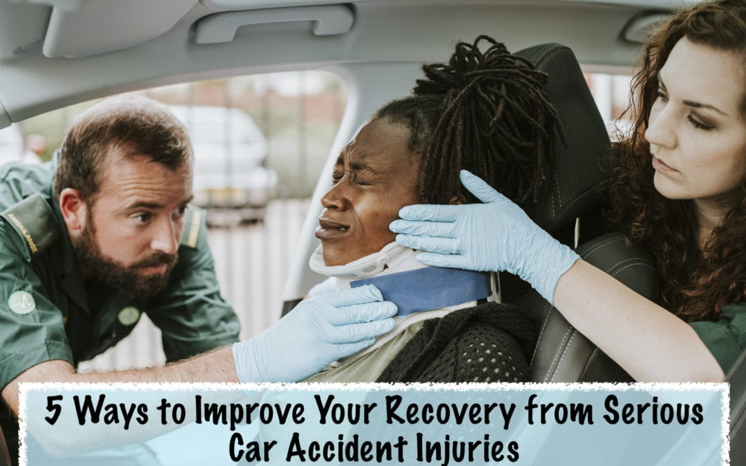 Getting Better: 5 Effective Ways to Improve Your Recovery from Serious Car Accident Injuries